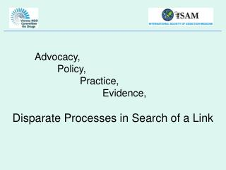 Advocacy,  		Policy,  			Practice, 				Evidence, Disparate Processes in Search of a Link