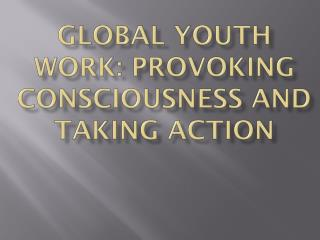 Global  Youth  Work: Provoking Consciousness and Taking Action