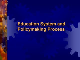 Education System and Policymaking Process