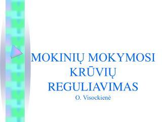 M OKINIŲ MOKYMOSI KRŪVIŲ REGULIAVIMAS O. Visockienė