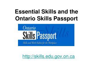 Essential Skills and the  Ontario Skills Passport            skills.on
