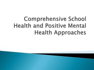 Comprehensive School Health and Positive Mental Health Approaches