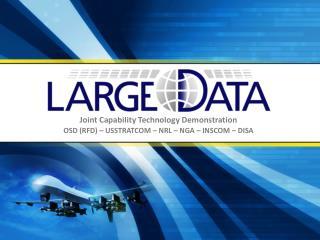 Joint Capability Technology Demonstration OSD (RFD) – USSTRATCOM – NRL – NGA – INSCOM – DISA