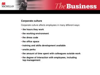 Corporate culture Corporate culture affects employees in many different ways: