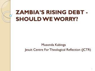 ZAMBIA�S RISING DEBT - SHOULD WE WORRY?