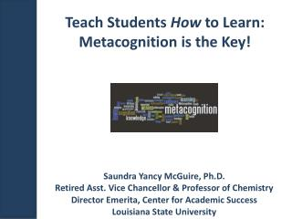Teach Students  How  to Learn: Metacognition is the Key!