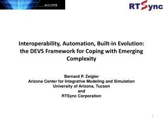 Bernard P. Zeigler  Arizona Center for Integrative Modeling and Simulation