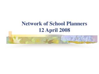 Network of School Planners 12 April 2008