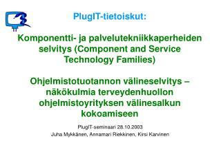 PlugIT-seminaari 28.10.2003 Juha Mykkänen, Annamari Riekkinen, Kirsi Karvinen