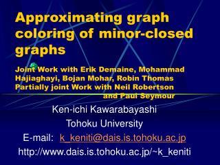 Ken-ichi Kawarabayashi Tohoku University E-mail: k_keniti@dais.is.tohoku.ac.jp