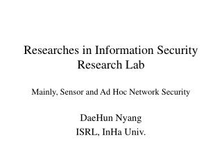 Researches in Information Security Research Lab Mainly, Sensor and Ad Hoc Network Security