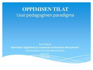 OPPIMISEN TILAT Uusi pedagoginen paradigma