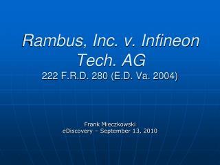 Rambus, Inc. v. Infineon Tech. AG 222 F.R.D. 280 E.D. Va. 2004