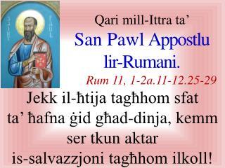 Qari  mill-I ttra  ta'  San Pawl  Appostlu lir-Rumani . Rum 11 , 1 -2a.11-12.25 - 29