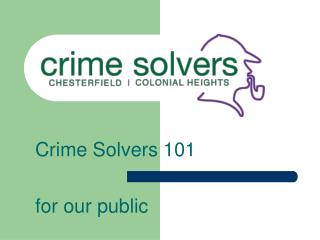 Crime Solvers 101 for our public