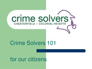 Crime Solvers 101 for our citizens