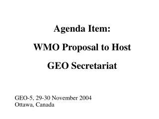 Agenda Item: WMO Proposal to Host  GEO Secretariat