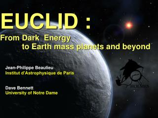 EUCLID : From Dark  Energy            to Earth mass planets and beyond