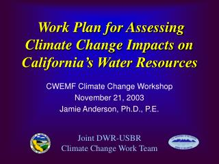 Work Plan for Assessing Climate Change Impacts on California�s Water Resources