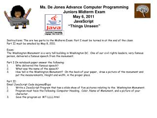 Ms. De Jones Advance Computer Programming Juniors Midterm Exam May 6, 2011  JavaScript