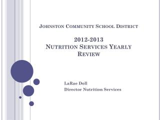Johnston Community School District 2012-2013  Nutrition Services Yearly Review