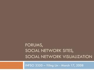 FORUMS,  SOCIAL NETWORK SITES,  SOCIAL NETWORK VISUALIZATION