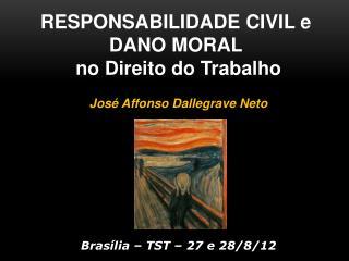 RESPONSABILIDADE CIVIL e  DANO MORAL  no Direito do Trabalho José Affonso Dallegrave Neto