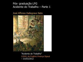 Pós- graduação LFG  Acidente do Trabalho – Parte 1 José Affonso Dallegrave Neto