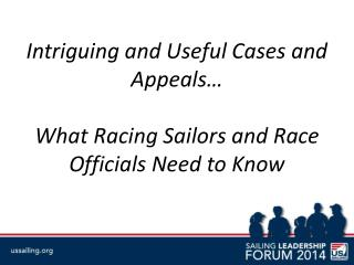 Intriguing and Useful Cases and Appeals� What Racing Sailors and Race Officials Need to Know
