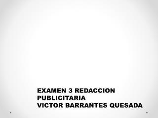 EXAMEN 3 REDACCION PUBLICITARIA  VICTOR BARRANTES QUESADA