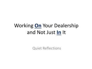 Working On Your Dealership and Not Just In It