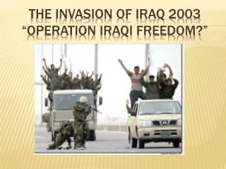 "The Invasion of Iraq 2003 ""Operation Iraqi Freedom?"""