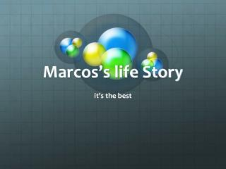 Marcos's life Story