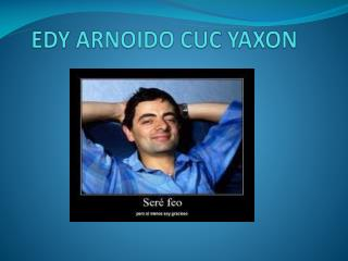 EDY ARNOIDO CUC YAXON