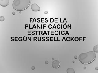 Fases de la planificación estratégica según Russell  Ackoff