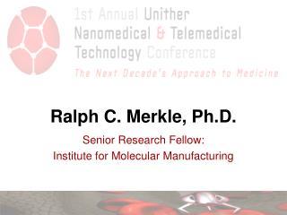 Ralph C. Merkle, Ph.D.