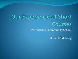 Our Experience of Short Courses