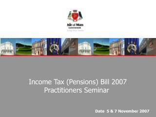 Income Tax (Pensions) Bill 2007  Practitioners Seminar