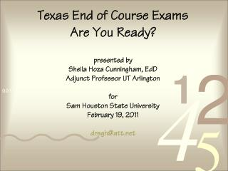 Texas End of Course Exams Are You Ready  presented by Sheila Hoza Cunningham, EdD Adjunct Professor UT Arlington  for Sa