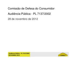 Audiência Pública - PL 7137/2002 NOVEMBRO 2012