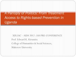 A Panoply of Politics: From Treatment Access to Rights-based Prevention in Uganda