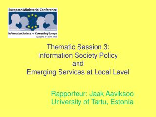 Thematic Session 3: Information Society Policy and Emerging Services at Local Level