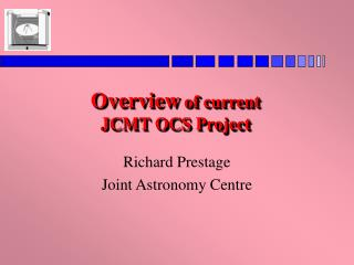 Overview  of current  JCMT OCS Project
