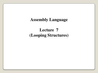 Assembly Language Lecture  7 (Looping Structures)