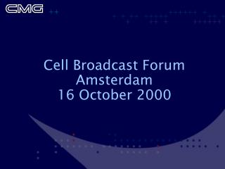 Cell Broadcast Forum Amsterdam 16 October 2000