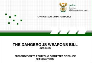 THE DANGEROUS WEAPONS BILL (B37-2012) PRESENTATION TO PORTFOLIO COMMITTEE OF POLICE
