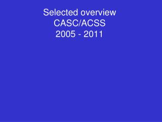 Selected overview CASC/ACSS 2005 - 2011