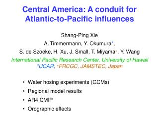 Central America: A conduit for  Atlantic-to-Pacific influences Shang-Ping Xie