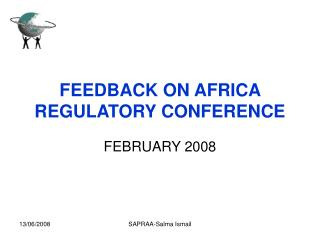 FEEDBACK ON AFRICA REGULATORY CONFERENCE