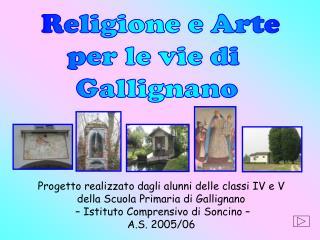 Progetto realizzato dagli alunni delle classi IV e V  della Scuola Primaria di Gallignano